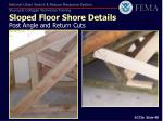 sloped floor shore details post angle and return cuts
