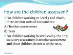 how are the children assessed