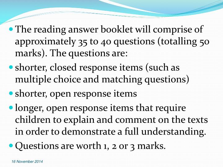 The reading answer booklet will comprise of approximately 35 to 40 questions (totalling 50 marks). The questions are: