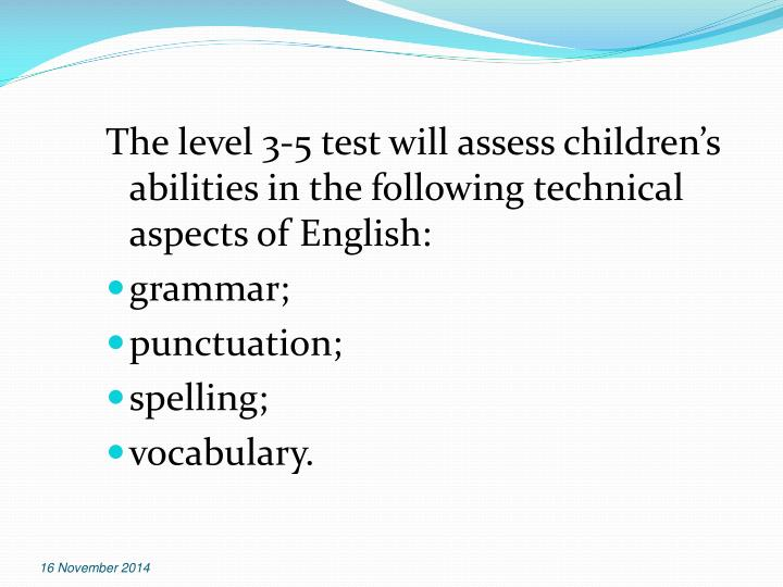 The level 3-5 test will assess children's abilities in the following technical aspects of English: