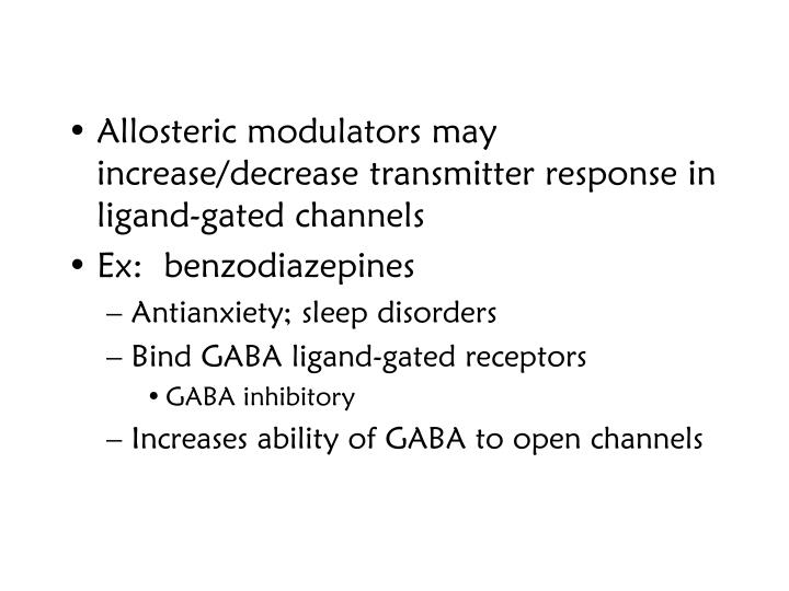 Allosteric modulators may increase/decrease transmitter response in ligand-gated channels