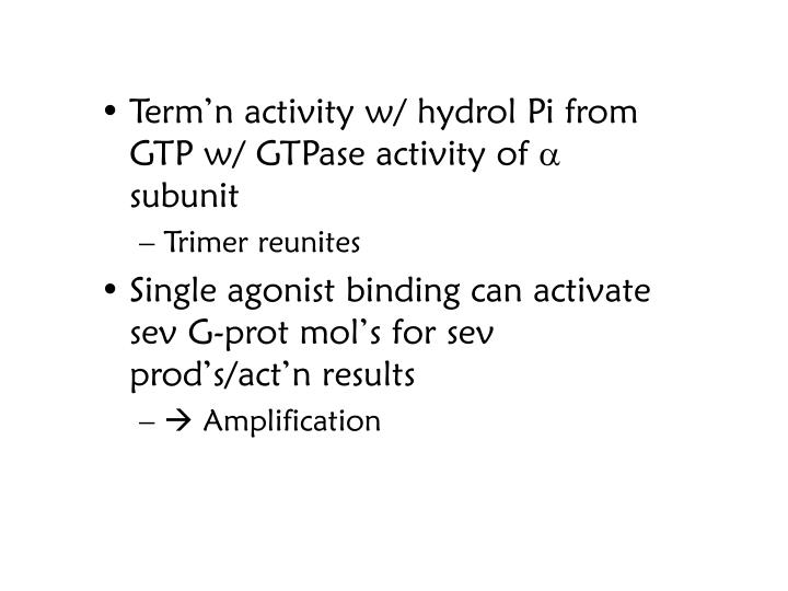 Term'n activity w/ hydrol Pi from GTP w/ GTPase activity of
