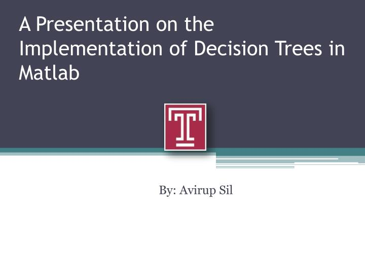 A presentation on the implementation of decision trees in matlab