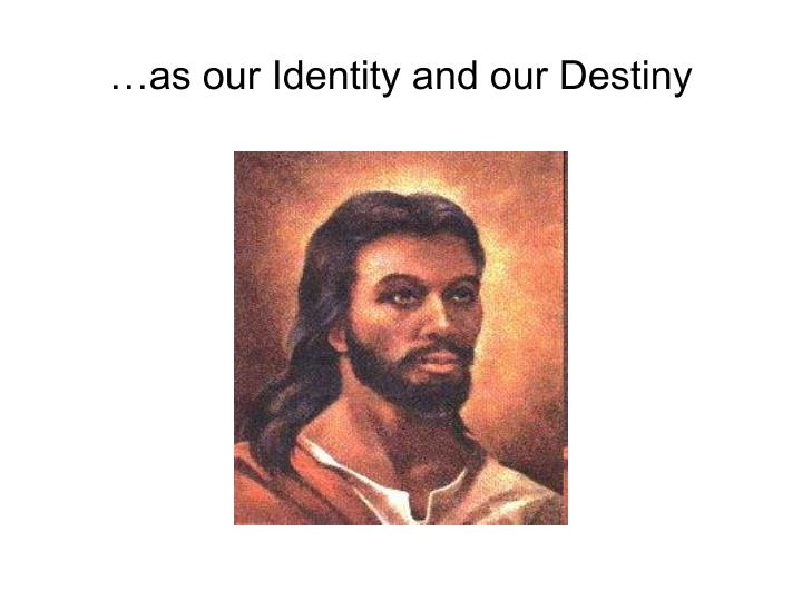 …as our Identity and our Destiny