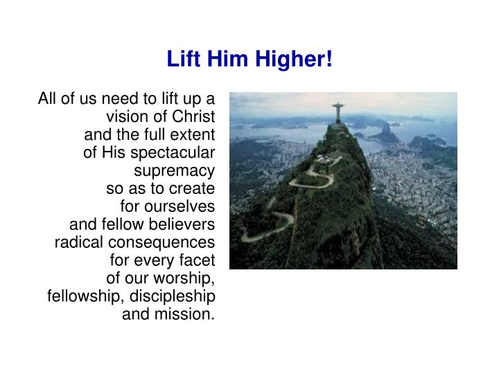 Lift Him Higher!