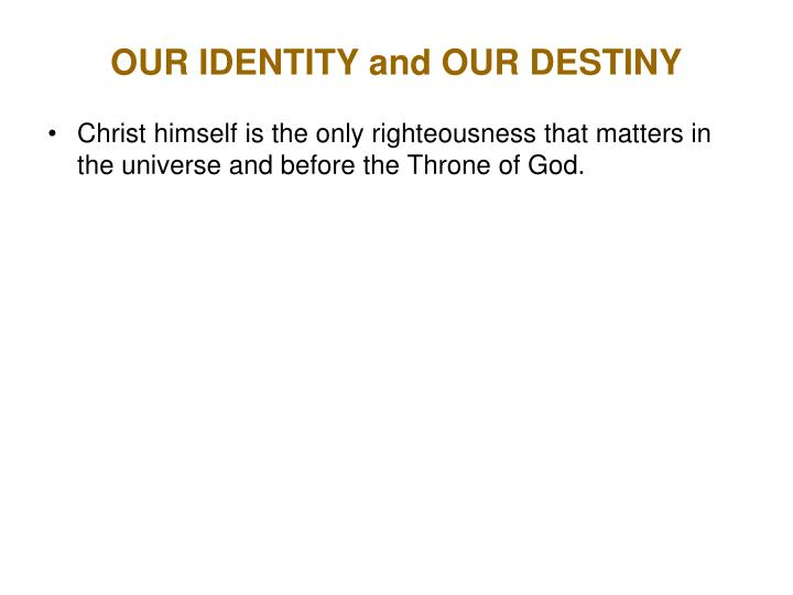 OUR IDENTITY and OUR DESTINY