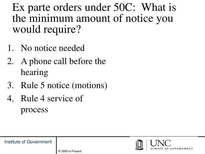 Ex parte orders under 50C:  What is the minimum amount of notice you would require?