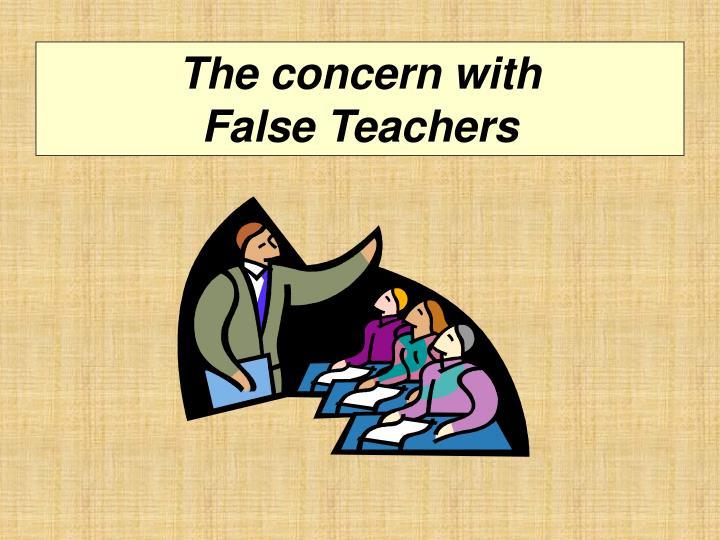 The concern with              False Teachers