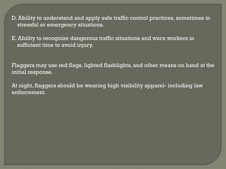 D. Ability to understand and apply safe traffic control practices, sometimes in 	stressful or emergency situations.
