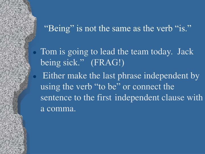 """Being"" is not the same as the verb ""is."""