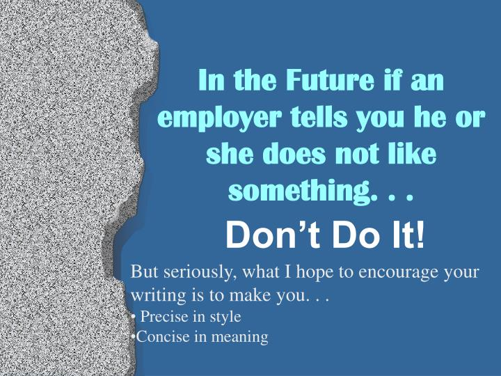 In the future if an employer tells you he or she does not like something