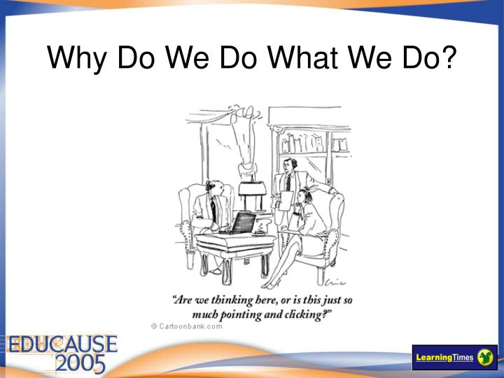 Why Do We Do What We Do?