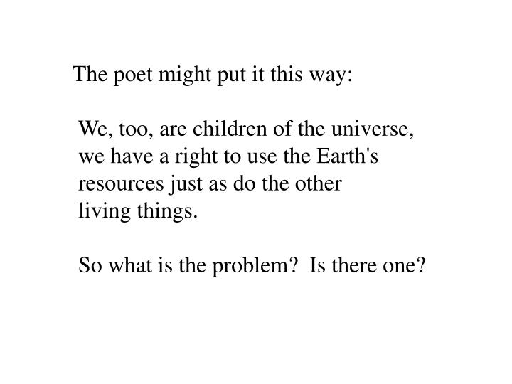 The poet might put it this way: