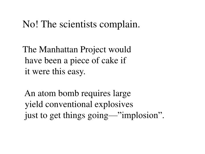 No! The scientists complain.
