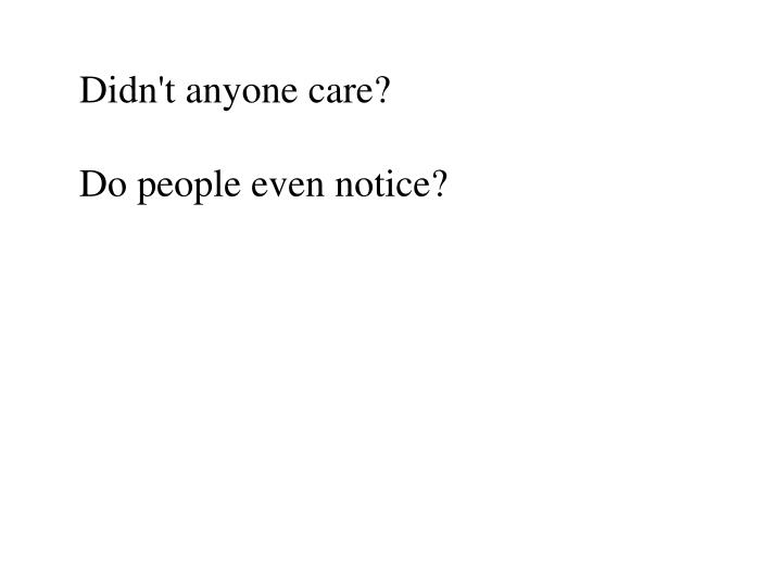 Didn't anyone care?