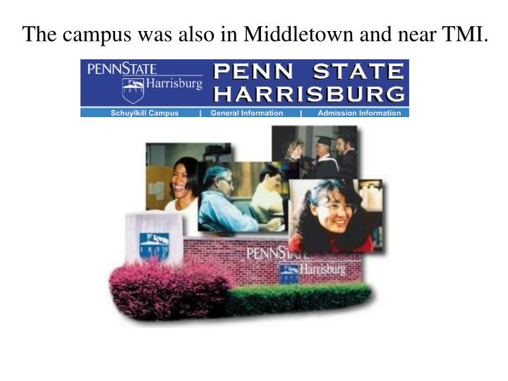The campus was also in Middletown and near TMI.