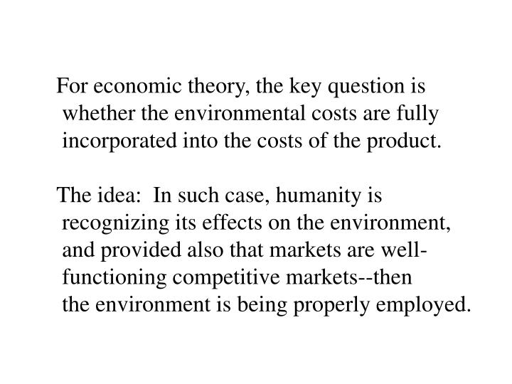 For economic theory, the key question is