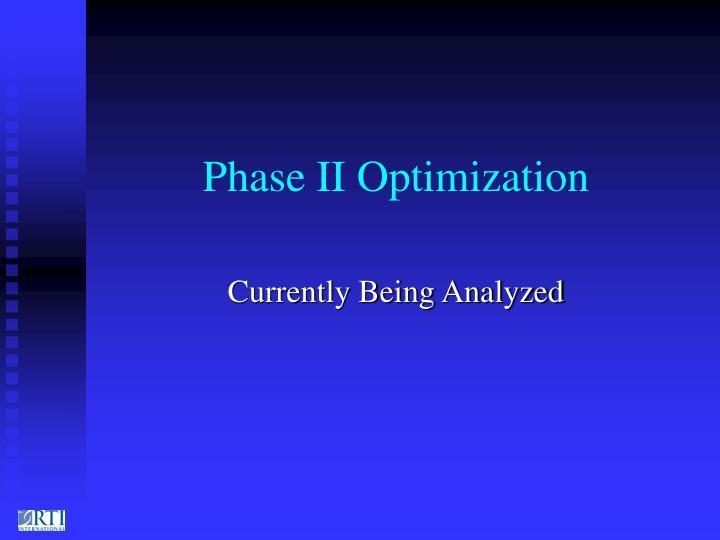 Phase II Optimization