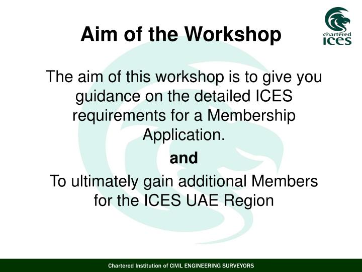 The aim of this workshop is to give you guidance on the detailed ICES requirements for a Membership Application.