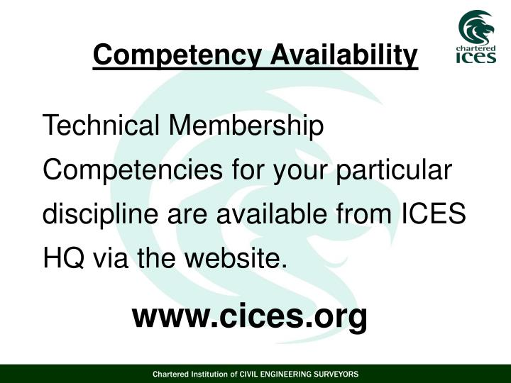 Technical Membership Competencies for your particular discipline are available from ICES HQ via the website.