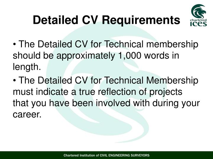 The Detailed CV for Technical membership should be approximately 1,000 words in length.
