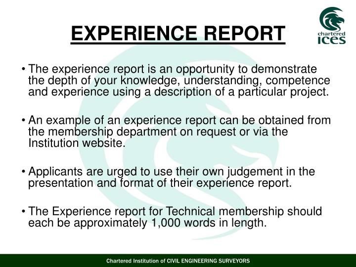 The experience report is an opportunity to demonstrate the depth of your knowledge, understanding, competence and experience using a description of a particular project.