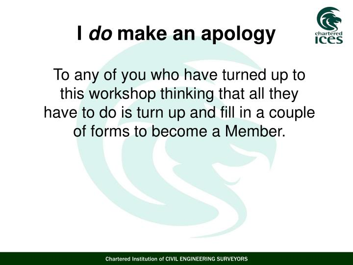 To any of you who have turned up to this workshop thinking that all they have to do is turn up and fill in a couple of forms to become a Member.