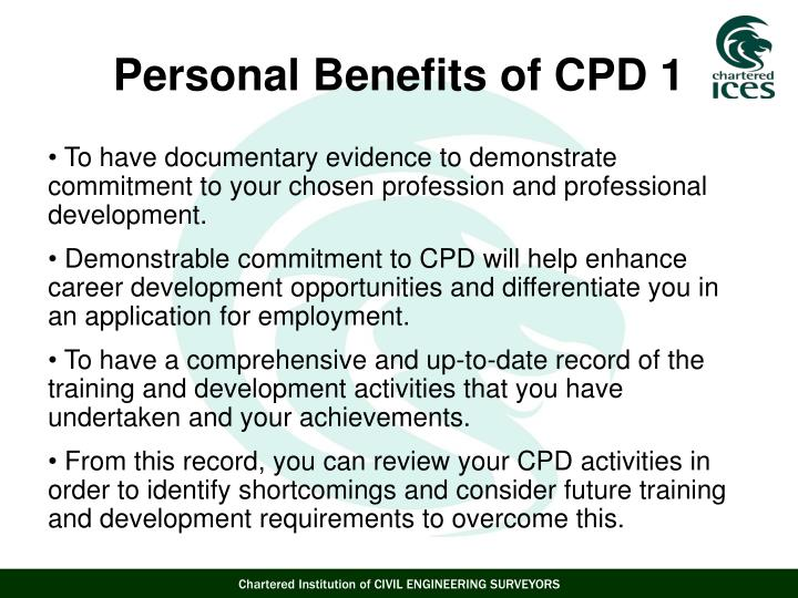 To have documentary evidence to demonstrate commitment to your chosen profession and professional development.