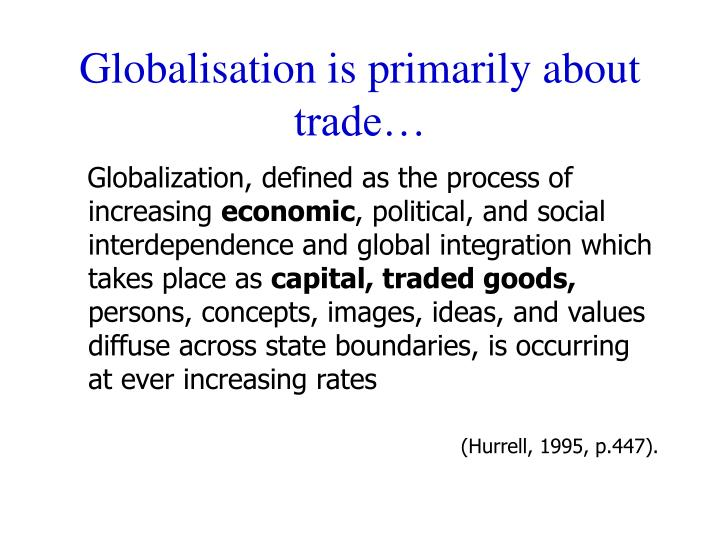 Globalisation is primarily about trade…
