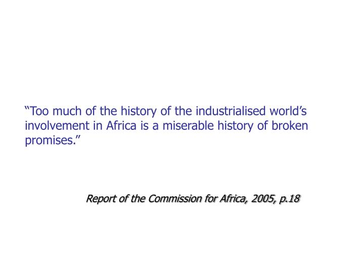 """Too much of the history of the industrialised world's involvement in Africa is a miserable history of broken promises."""