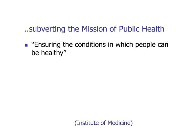 ..subverting the Mission of Public Health