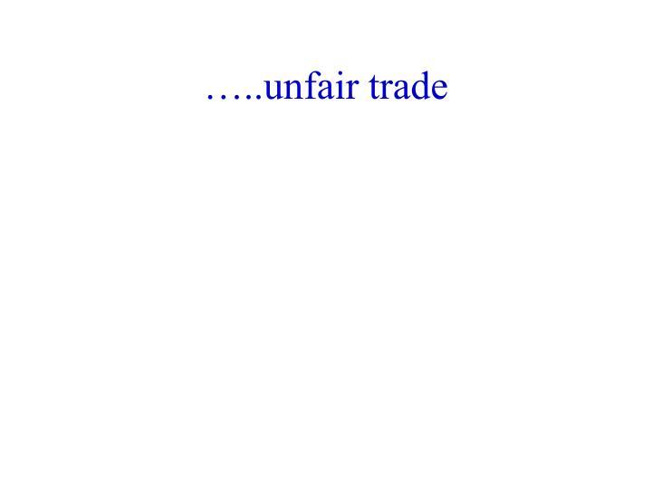 …..unfair trade