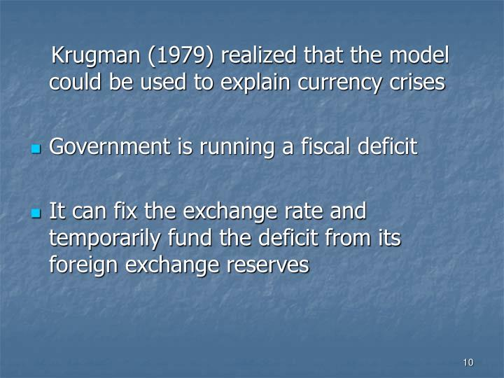 Krugman (1979) realized that the model could be used to explain currency crises