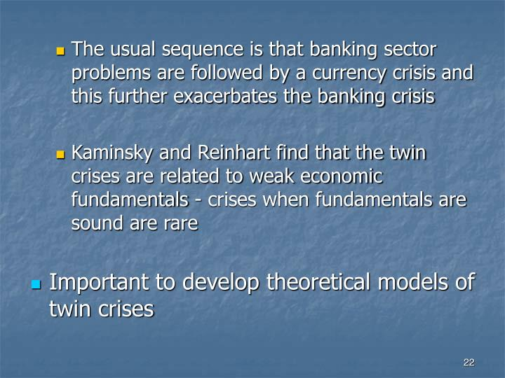 The usual sequence is that banking sector problems are followed by a currency crisis and this further exacerbates the banking crisis