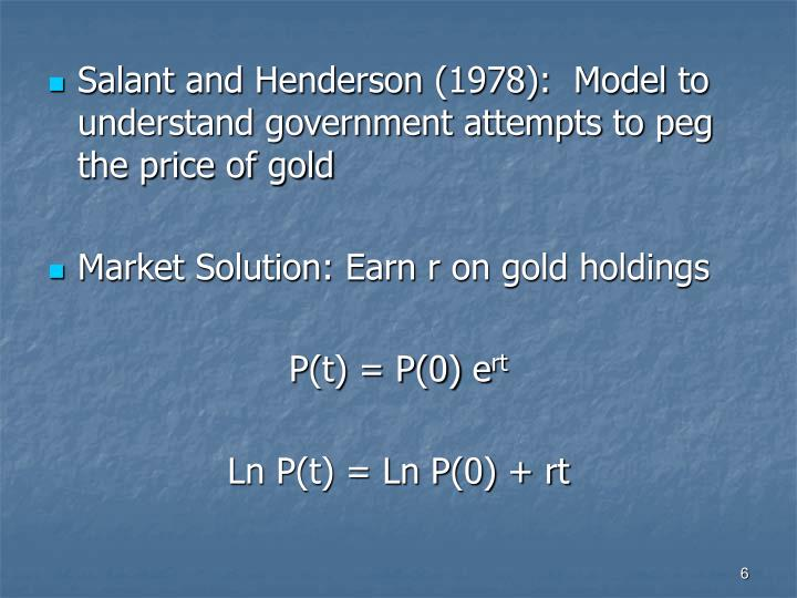Salant and Henderson (1978):  Model to understand government attempts to peg the price of gold