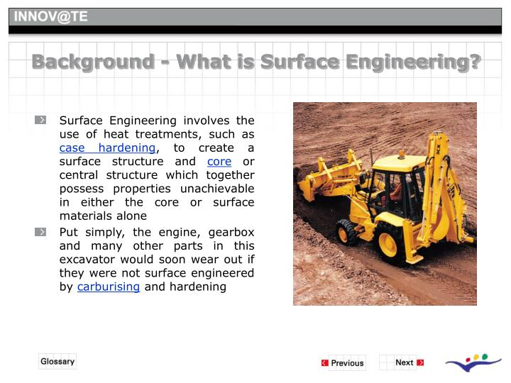 Surface Engineering involves the use of