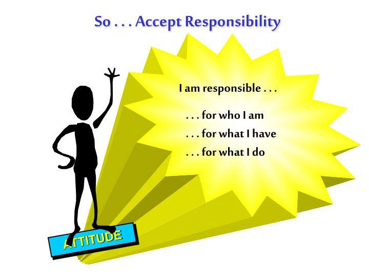 So . . . Accept Responsibility