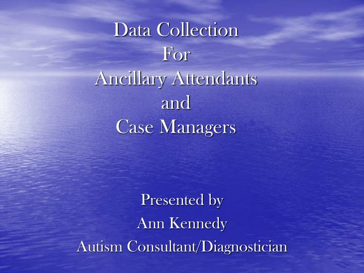 Data collection for ancillary attendants and case managers