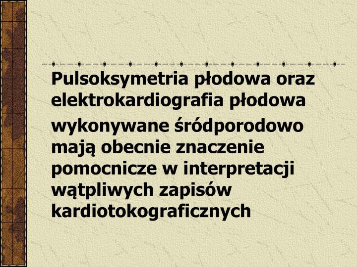 Pulsoksymetria płodowa oraz elektrokardiografia płodowa
