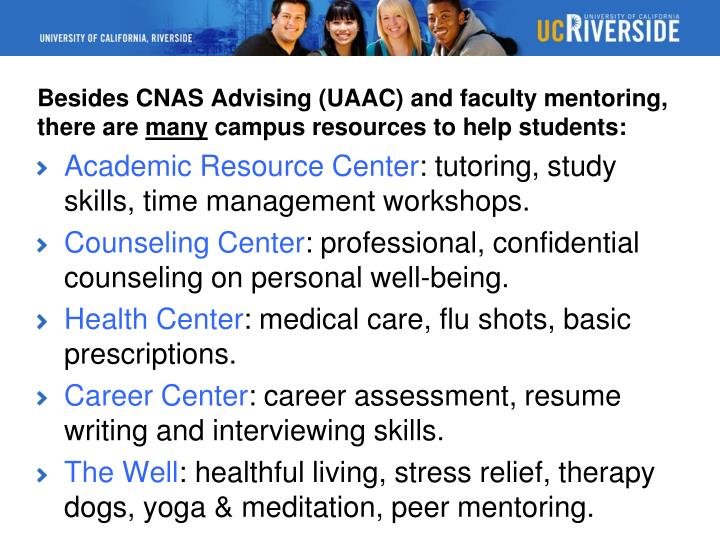 Besides CNAS Advising (UAAC) and faculty mentoring, there are
