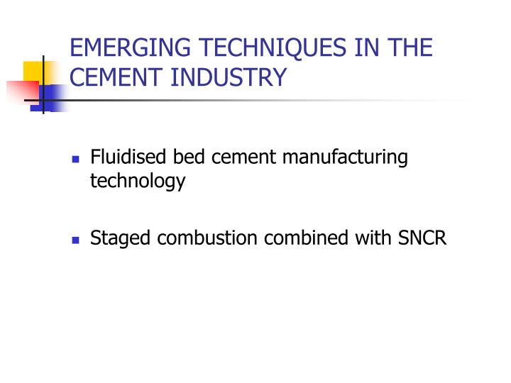 EMERGING TECHNIQUES IN THE CEMENT INDUSTRY