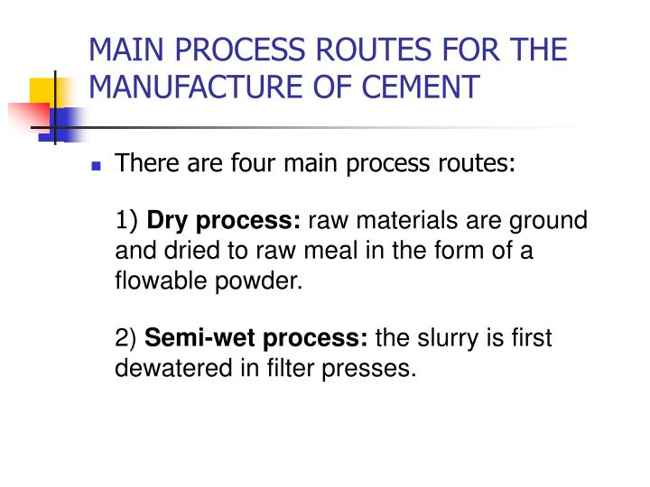 MAIN PROCESS ROUTES FOR THE MANUFACTURE OF CEMENT