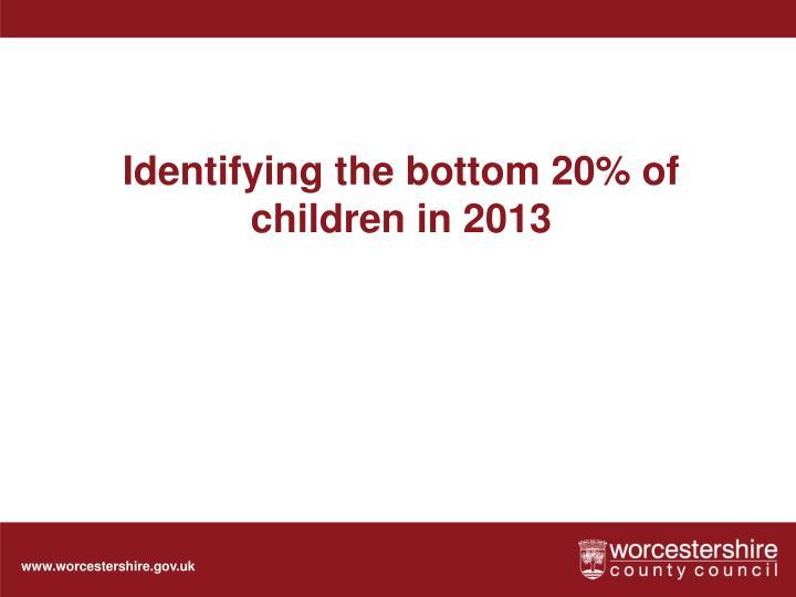 Identifying the bottom 20% of children in 2013