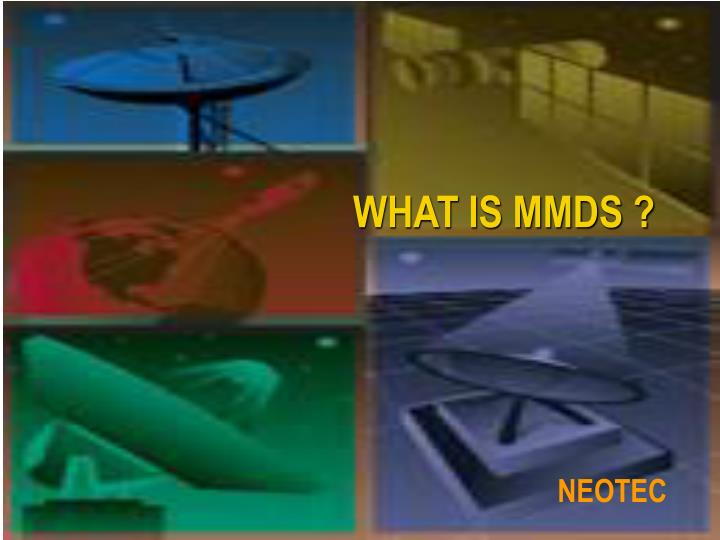 WHAT IS MMDS ?