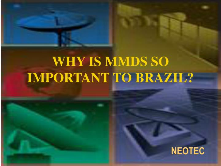 WHY IS MMDS SO IMPORTANT TO BRAZIL?