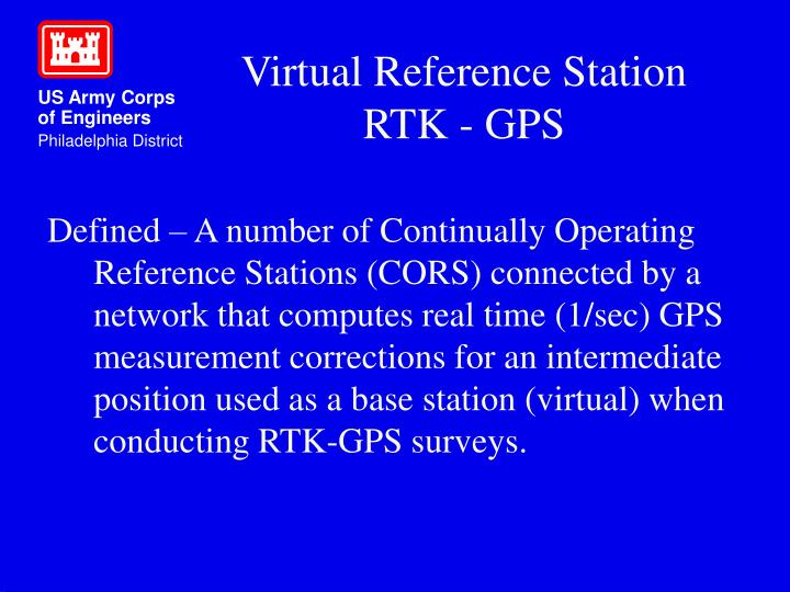 Defined – A number of Continually Operating Reference Stations (CORS) connected by a network that computes real time (1/sec) GPS measurement corrections for an intermediate position used as a base station (virtual) when conducting RTK-GPS surveys.