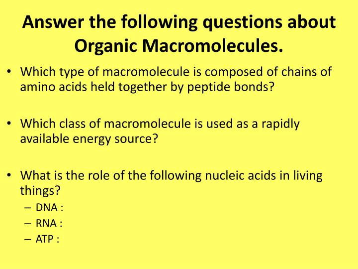Answer the following questions about Organic Macromolecules.