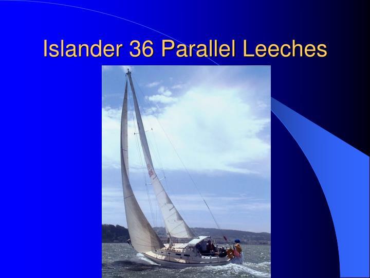 Islander 36 Parallel Leeches