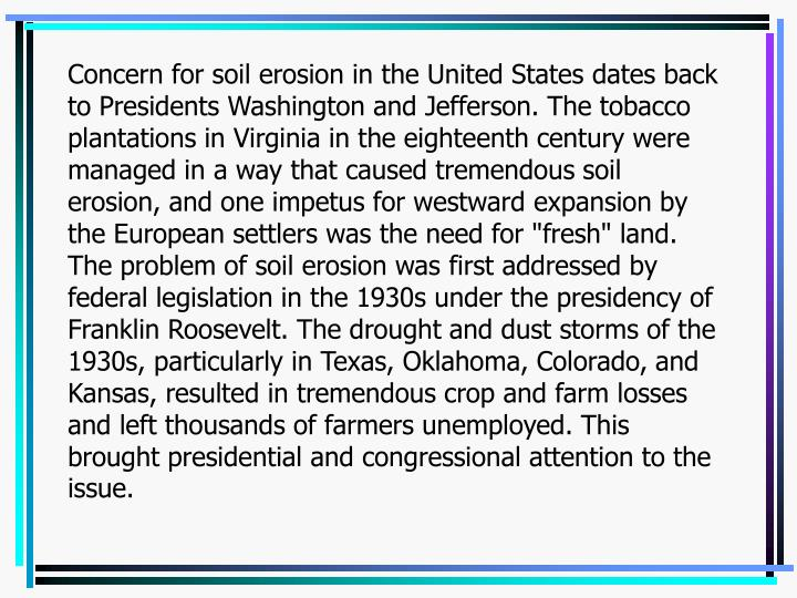 Concern for soil erosion in the United States dates back to Presidents Washington and Jefferson. The...