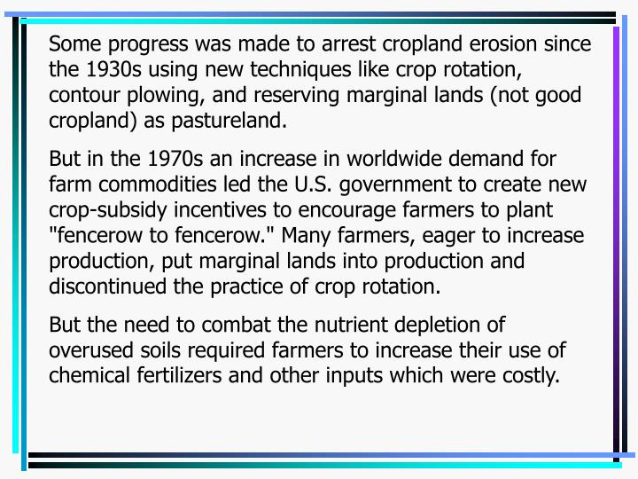 Some progress was made to arrest cropland erosion since the 1930s using new techniques like crop rot...